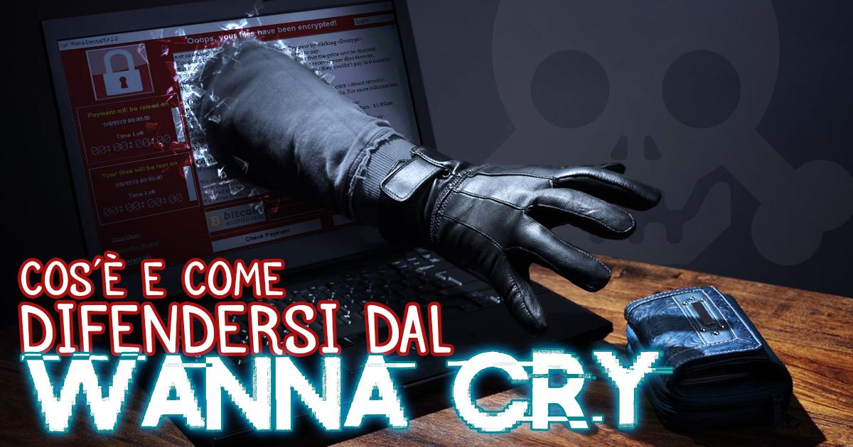 Cos´è e come difendersi dal virus ransomware Wanna Cry