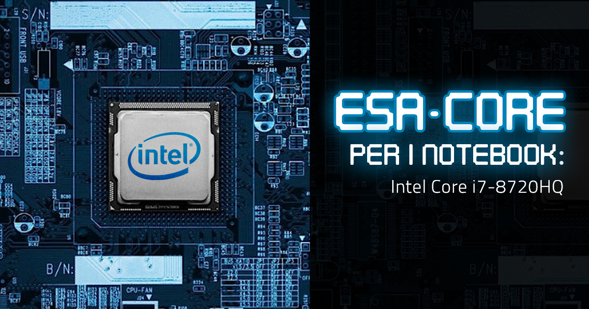 Esa-core per i notebook: Intel Core i7-8720HQ