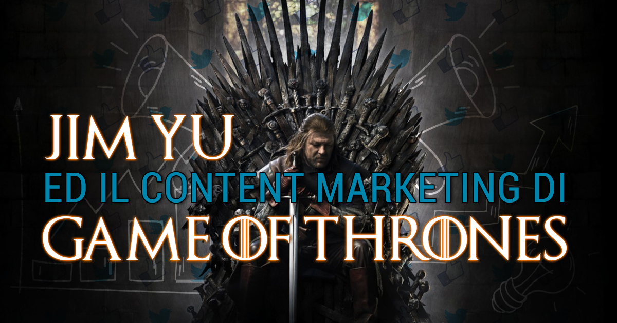 Jim Yu ed il Content Marketing di Game of Thrones